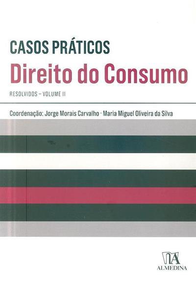 Casos práticos resolvidos de direito do consumo (coord. Jorge Morais Carvalho, Maria Miguel Oliveira da Silva)