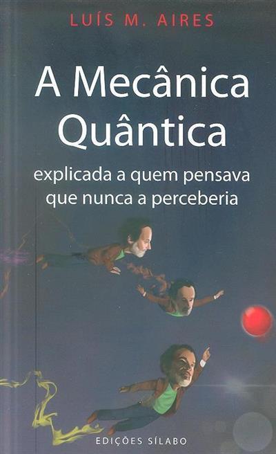 A mecânica quântica (Luís M. Aires)