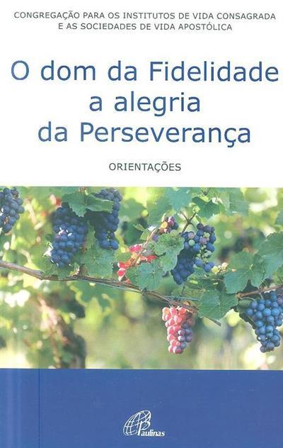 O dom da fidelidade, a alegria da perseverança (Congregação para os Institutos de Vida Consagrada e as Sociedades de Vida Apostólica)