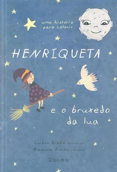 Henriqueta e o bruxedo da lua (Lurdes Breda)