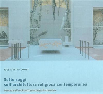 Sette saggi sull'architettura religiosa contemporanea (José Manuel Pereira Ribeiro Gomes)