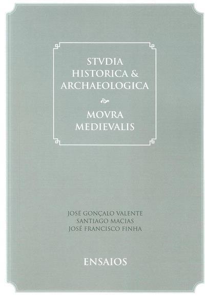 Studia historica & archeologica (José Gonçalo Valente, Santiago Macias, José Francisco Finha)
