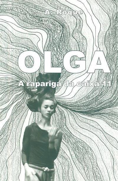 Olga a rapariga da caixa 11 (A. Roque)
