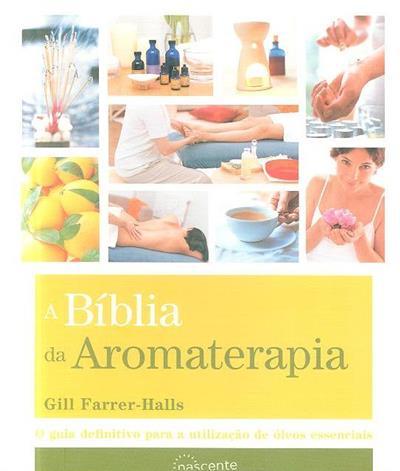 A bíblia da aromaterapia (Gill Farrer-Halls)