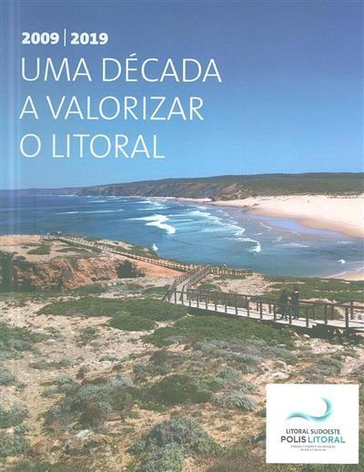Uma década a valorizar o litoral 2009-2019 (Polis Litoral Sudoeste)