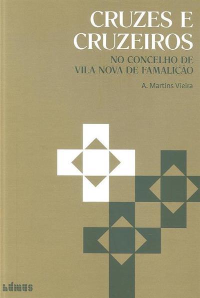 Cruzes e cruzeiros no concelho de Vila Nova de Famalicão (A. Martins Vieira)
