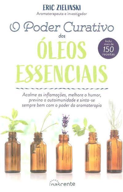 O poder curativo dos óleos essenciais (Eric Zielinski)