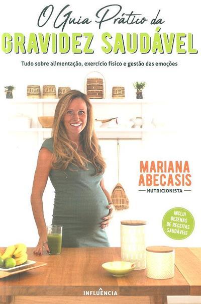 O guia prático da gravidez saudável (Mariana Abecasis)
