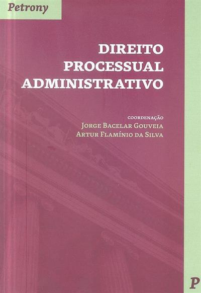 Direito processual administrativo (coord. Jorge Bacelar Gouveia, Artur Flamínio da Silva)