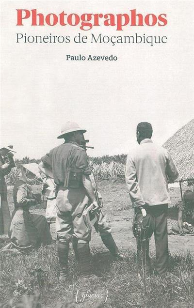 Photographos pioneiros de Moçambique (Paulo Azevedo)