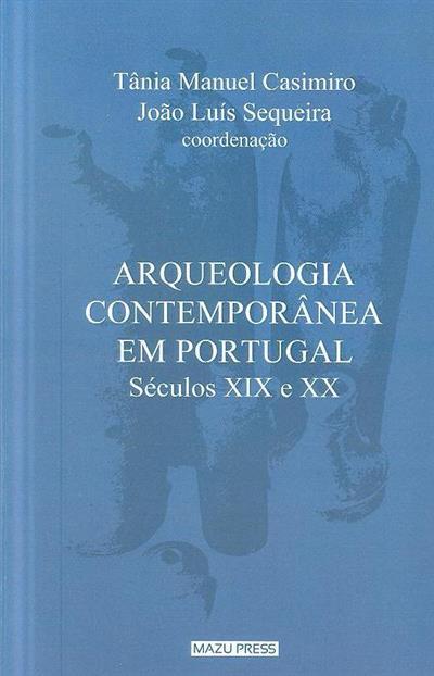 Arqueologia contemporânea em Portugal, séculos XIX e XX (coord. Tânia Manuel Casimiro, João Luís Sequeira)
