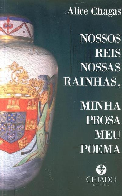 Nossos reis, nossas rainhas, minha prosa meu poema (Alice Chagas)