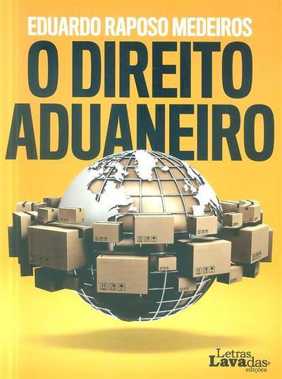 O direito aduaneiro (Eduardo Raposo de Medeiros)