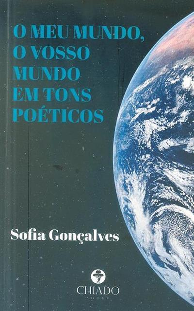 O meu mundo, o vosso mundo em tons poéticos (Sofia Gonçalves)
