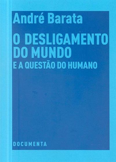 O desligamento do mundo e a questão do humano (André Barata)