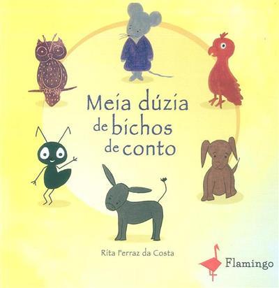 Meia dúzia de bichos de conto (Rita Ferraz da Costa)