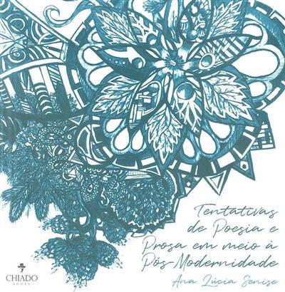 Tentativas de poesia e prosa em meio à pós-modernidade (Ana Lúcia Senise)