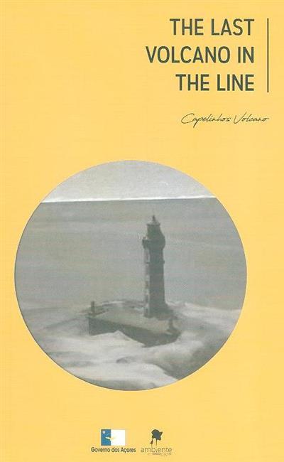 The last volcano in the line - Capelinhos volcano, 1957-2018 (Faial Nature Park, Sociedade de Gestão Ambiental e Consevação da Natureza)