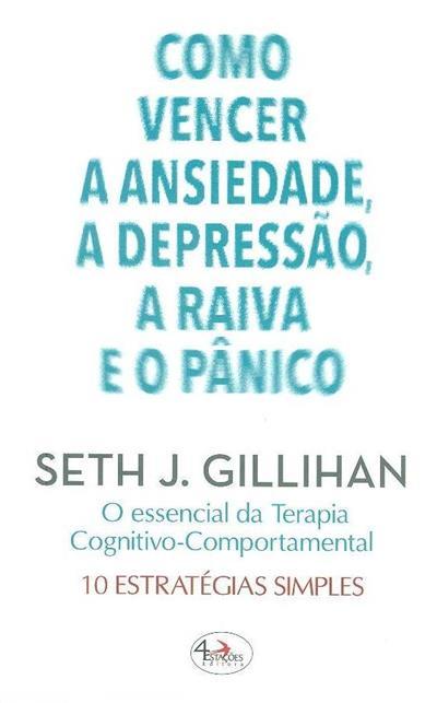 Como vencer a ansiedade, a depressão, a raiva e o pânico (Seth J. Gillihan)