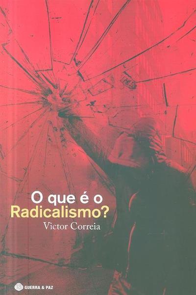O que é o radicalismo? (Victor Correia)