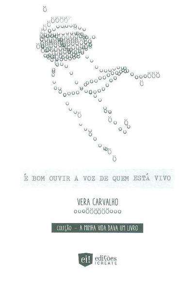 É bom ouvir a voz de quem está vivo (Vera Carvalho)