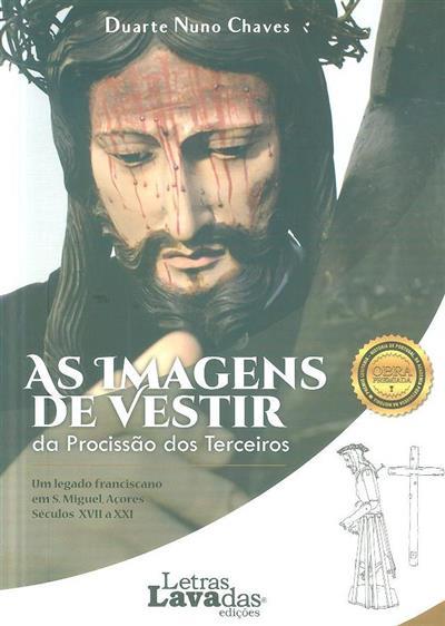 As imagens de vestir da procissão dos Terceiros (Duarte Nuno Chaves)