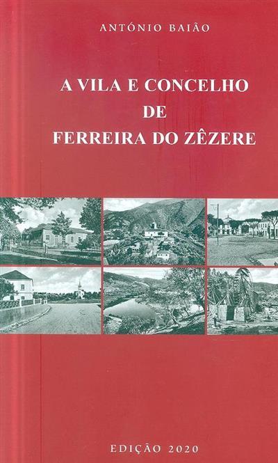 A vila e concelho de Ferreira do Zêzere (António Baião)