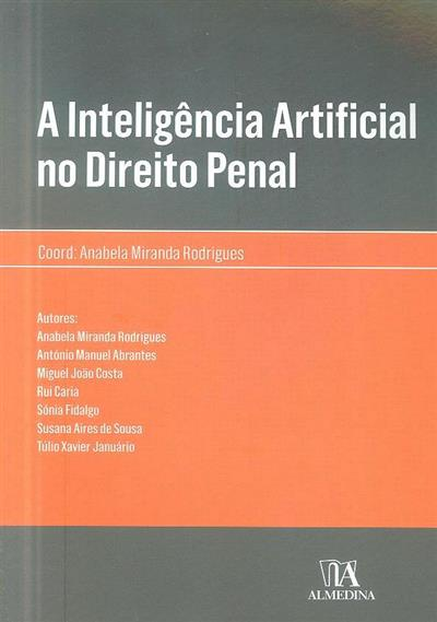 A inteligência artificial no direito penal (coord. e autora Anabela Miranda Rodrigues)