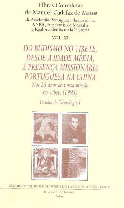Do Budismo no Tibete, desde a idade média, à presença missionária portuguesa na China (Manuel Cadafaz de Matos)