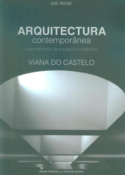 Arquitectura contemporânea e apontamentos da arquitectura modernista (José Pastor)