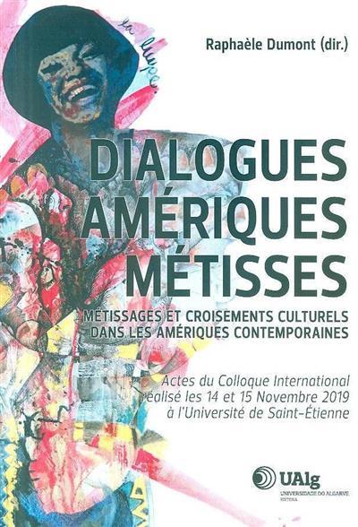 """Dialogues amériques métisses (du Colloque International """"Dialogues Amériques Métisses"""")"""