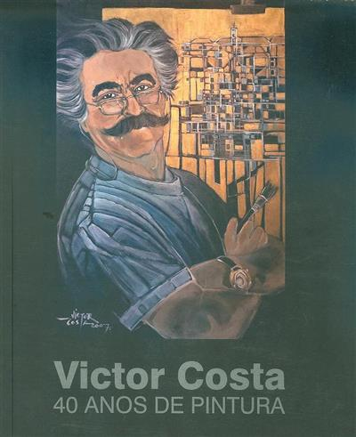 Victor Costa, 40 anos de pintura (coord. Margarida Perrolas)