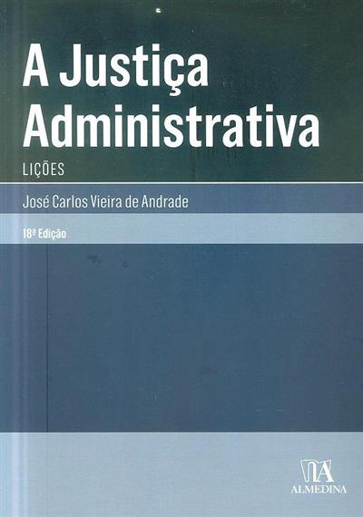A justiça administrativa (lições) (José Carlos Vieira de Andrade)