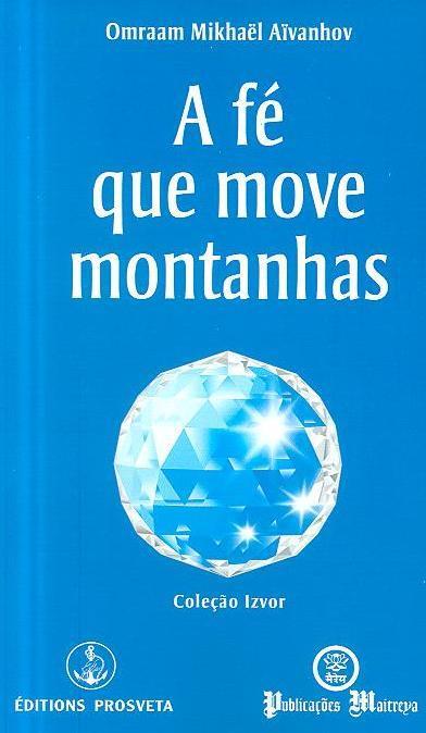 A fé que move montanhas (Omraam Mikhaël Aïvanhov)