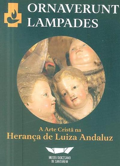 Ornaverunt lampades (org. Museu Diocesano de Santarém, Congregação das Servas de Nossa Senhora de Fátima)