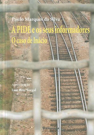 A PIDE e os seus informadores (Paulo Marques da Silva)