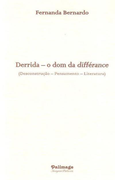 Derrida - o dom da différance (descontrução - pensamento - literatura) (Fernanda Bernardo)