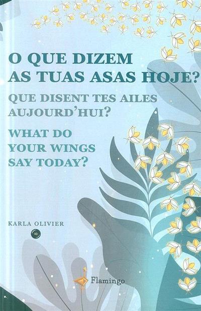 O que dizem as tuas asas hoje? (Karla Olivier)
