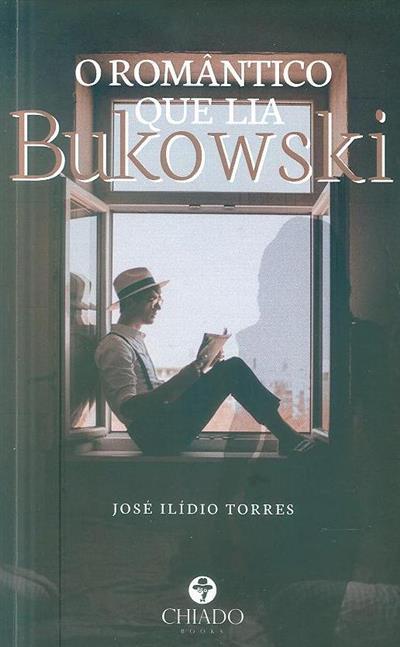 O romântico que lia Bukowski (José Ilídio Torres)