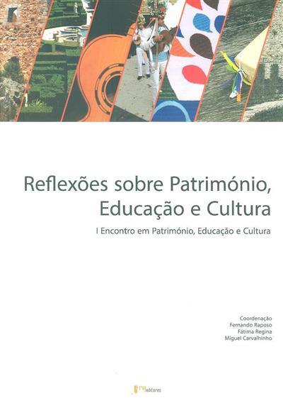 Reflexões sobre património educação e cultura (I Encontro em Património, Educação e Cultura)