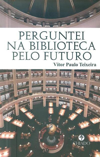 Perguntei na biblioteca pelo futuro (Vítor Paulo Teixeira)
