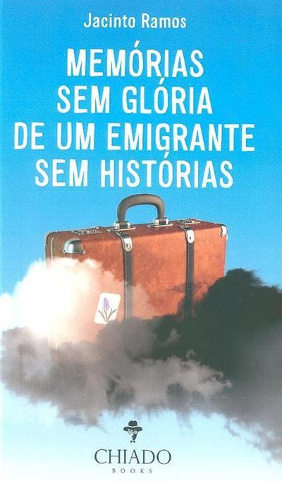 Memórias sem glória de um emigrante sem histórias (Jacinto Ramos)