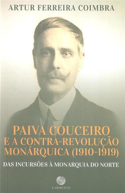 Paiva Couceiro e a contra-revolução monárquica (1910-1919) (Artur Ferreira Coimbra)