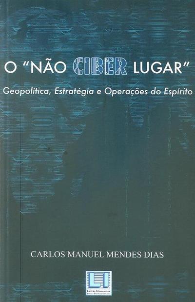 """O """"Não Ciber Lugar"""" (Carlos Manuel Mendes Dias)"""