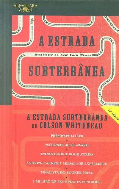 A estrada subterrânea (Colson Whitehead)