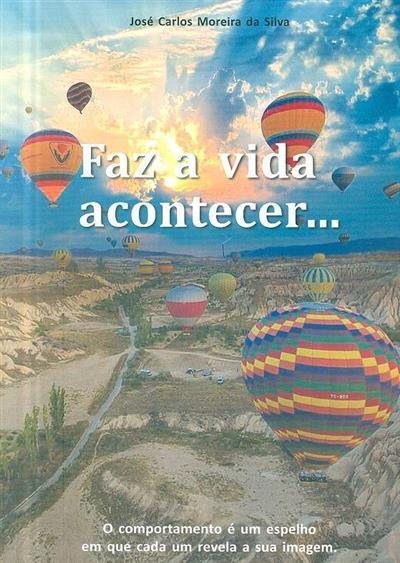 Faz a vida acontecer... (José Carlos Moreira da Silva)