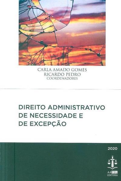 Direito administrativo de necessidade e de excepção (coord. Carla Amado Gomes, Ricardo Pedro)