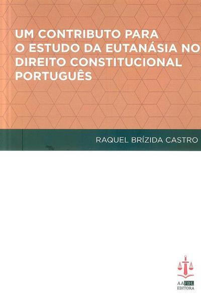 Um contributo para o estudo da eutanásia no direito constitucional português (Raquel Brízida Castro)