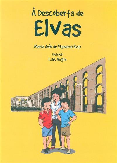 À descoberta de Elvas (Maria João de Figueiroa Rego)