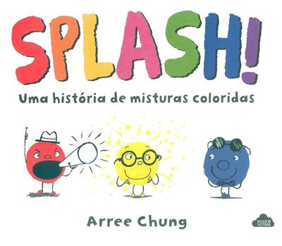 Splash, uma história de misturas coloridas (Arree Chung)